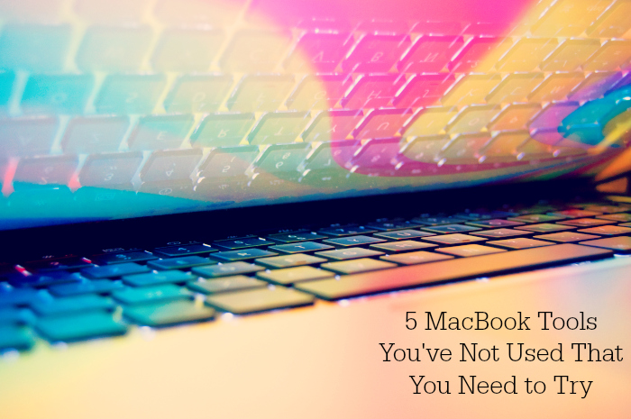 5 MacBook Tools You've Not Used That You Need to Try