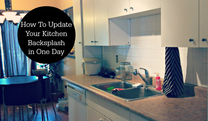 How To Update Your Kitchen Backsplash in One Day