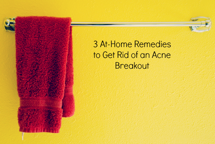 3 At-Home Remedies to Get Rid of an Acne Breakout