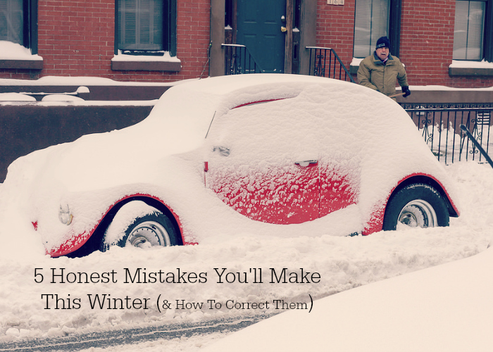 5 Honest Mistakes You'll Make This Winter (And How To Correct Them)
