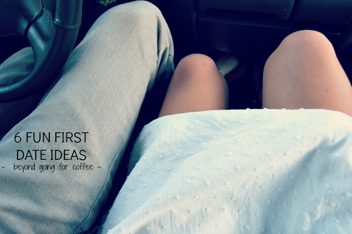 6 FUN FIRST DATE IDEAS - beyond going for coffee -