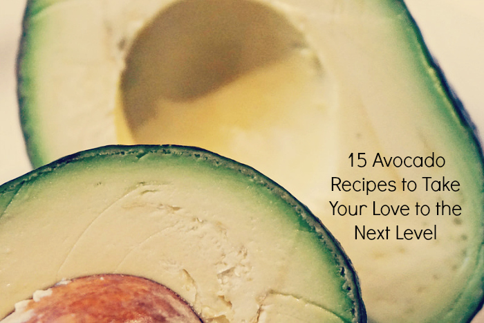 15 Avocado Recipes to Take Your Love to the Next Level